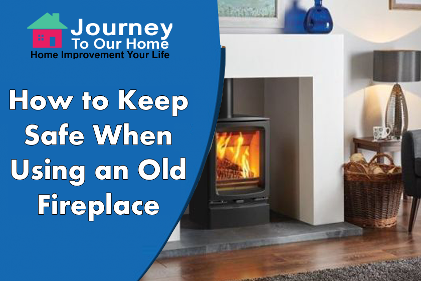 How to Keep Safe When Using an Old Fireplace