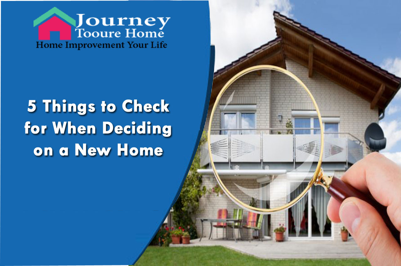 5 Things to Check for When Deciding on a New Home