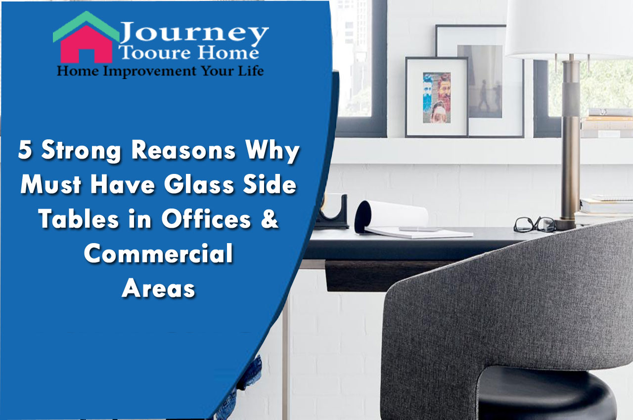 5 Strong Reasons Why Must Have Glass Side Tables in Offices & Commercial Areas