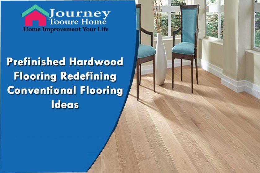 Prefinished Hardwood Flooring Redefining Conventional Flooring Ideas