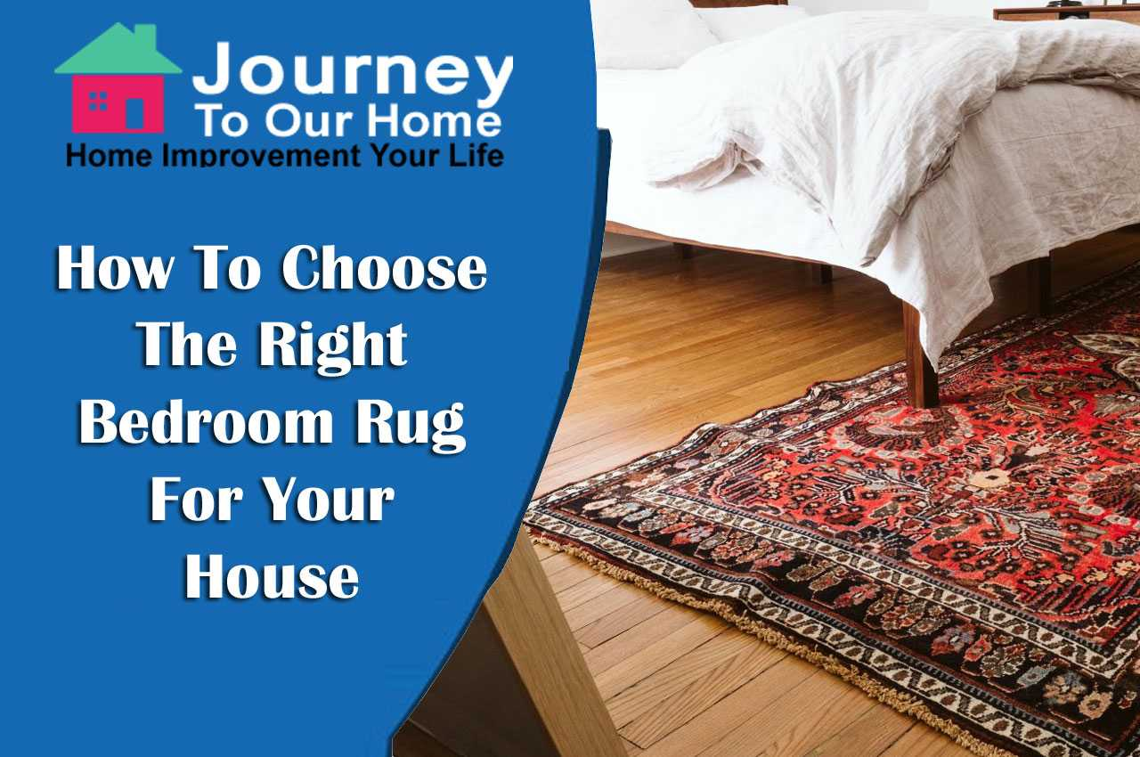 How To Choose The Right Bedroom Rug For Your House